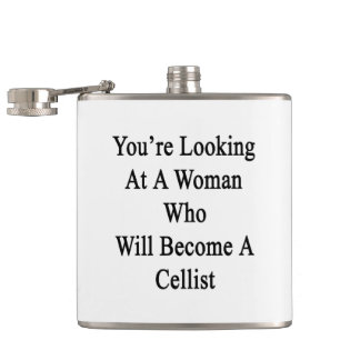 You're Looking At A Woman Who Will Become A Cellis Flask