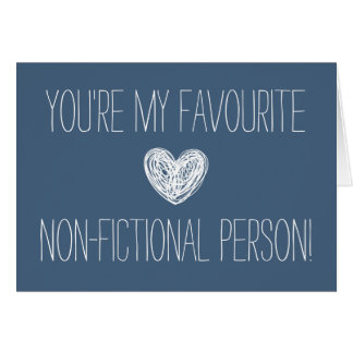 You're my favourite non-fictional person Card
