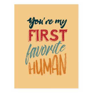 You're my first favourite human I love you, Mum Postcard