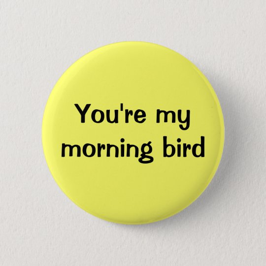 You're my morning bird 6 cm round badge