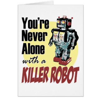 You're Never Alone with a Killer Robot Card