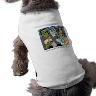 You're never satisfied sleeveless dog shirt