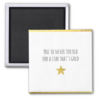 You're Never Too Old ... Gold Star Square Magnet