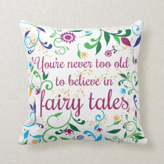 You're Never Too Old to Believe in Fairy Tales Cushion