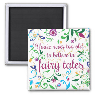 You're Never Too Old to Believe in Fairy Tales Square Magnet