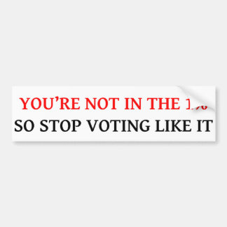 YOU'RE NOT 1% STOP VOTING LIKE IT Bumper Sticker