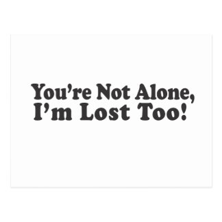 You're Not Alone, I'm lost too! Postcard