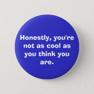 you're not as cool. . . 6 cm round badge