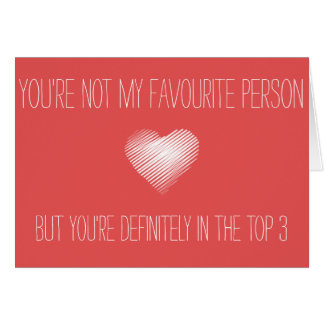 You're not my favourite, but you are top 3 Card