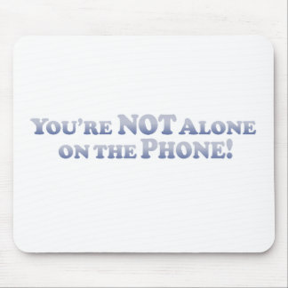 You're Not On The Phone Alone - Mult-Products Mouse Pad