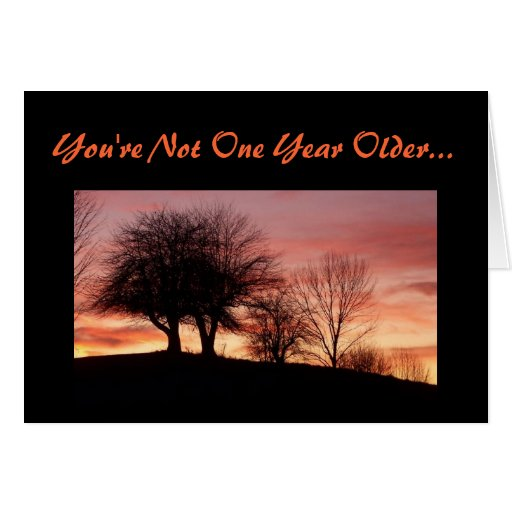 You're Not One Year Older...-Greeting Card