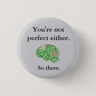 """You're not perfect either"" button"
