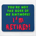 You're Not the Boss of Me Anymore - I'm Retired