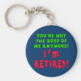 You're Not the Boss of Me Anymore - I'm Retired Basic Round Button Key Ring