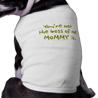 You're Not the Boss of Me Funny Design for Dad Sleeveless Dog Shirt
