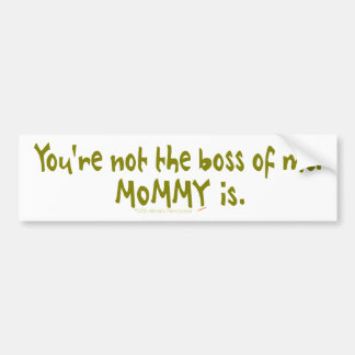 You're Not the Boss of Me Funny for Dad's Car Car Bumper Sticker