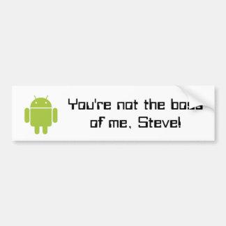 You're not the boss of me, Steve! bumper sticker