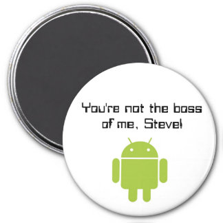 You're not the boss of me, Steve! magnet