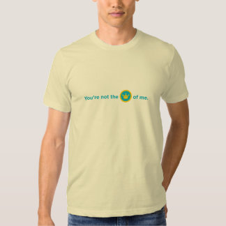 You're not the Mayor of me Tee Shirts