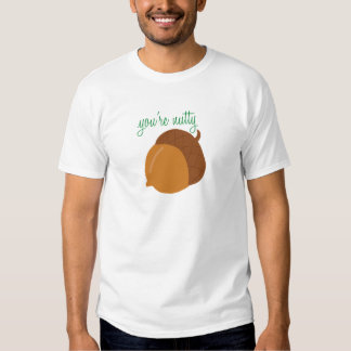 You're Nutty T-shirts