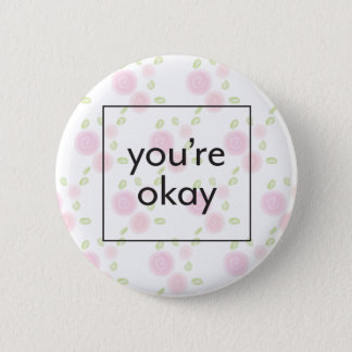 You're Okay - Illustrated Floral Pattern with Text 6 Cm Round Badge