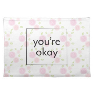 You're Okay - Illustrated Floral Pattern with Text Placemat