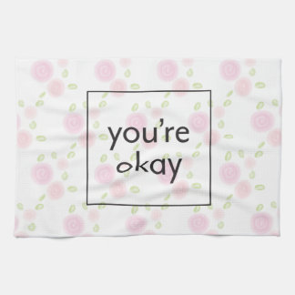 You're Okay - Illustrated Floral Pattern with Text Tea Towel