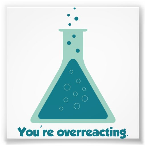 You're Overreacting Chemistry Science Beaker Photographic Print