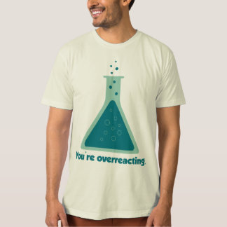 You're Overreacting Chemistry Science Beaker Tee Shirts