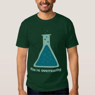You're Overreacting Chemistry Science Beaker Tshirt