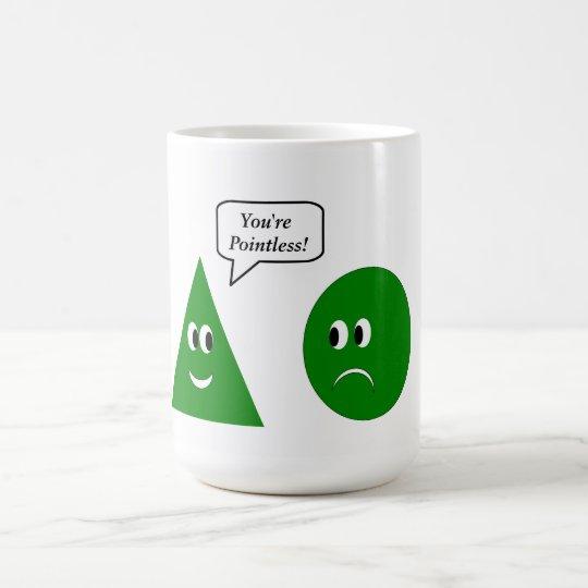 You're pointless coffee mug