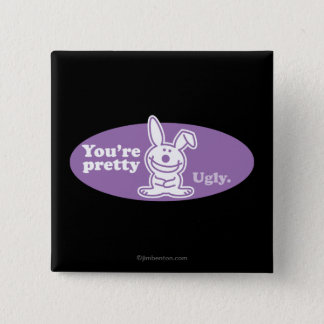 You're Pretty Ugly 15 Cm Square Badge