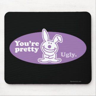 You're Pretty Ugly Mouse Mat