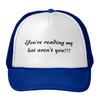 You're reading my hat aren't you???