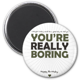 You're Really Boring 6 Cm Round Magnet