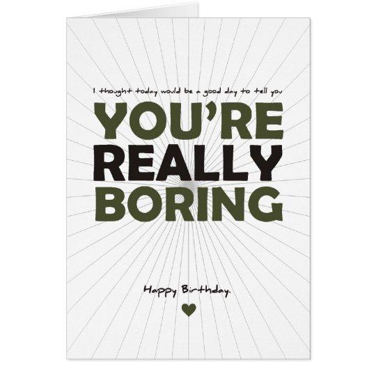 You're Really Boring Card