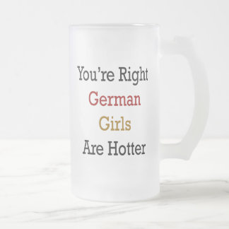 You're Right German Girls Are Hotter Frosted Glass Mug