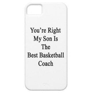 You're Right My Son Is The Best Basketball Coach iPhone 5 Covers