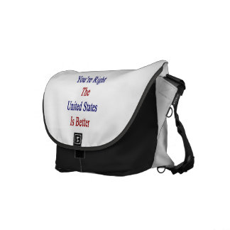 You're Right The United States Is Better Messenger Bag