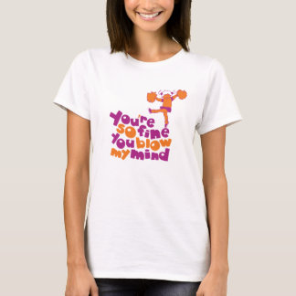 You're so fine you blow my mind T-Shirt