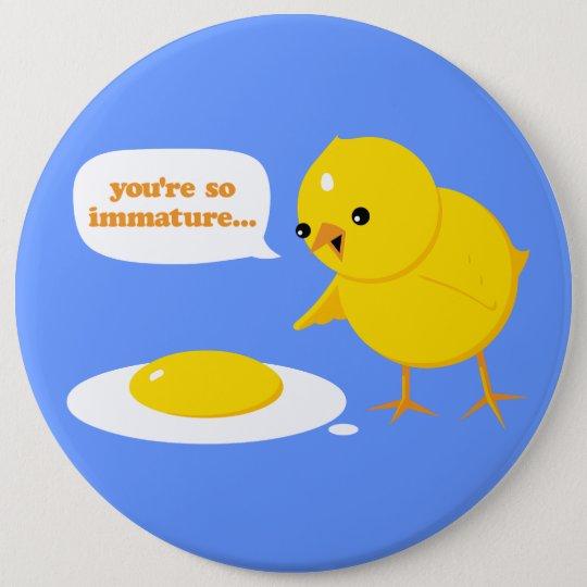 You're so immature... 6 cm round badge