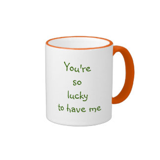 You're So Lucky To Have Me | Funny Wife Quote Mug