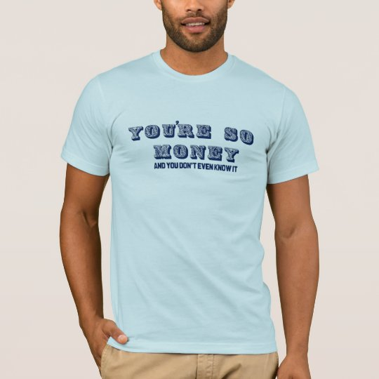 You're So Money T-Shirt