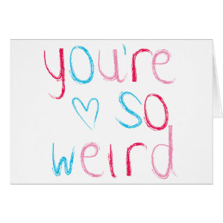 You're so Weird Card