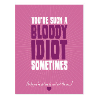 You're Such A Bloody Idiot Sometimes Postcard