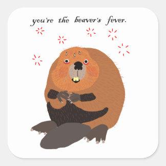 You're The Beaver's Fever Square Sticker