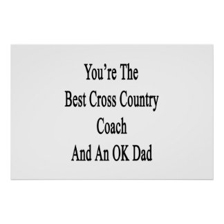 You're The Best Cross Country Coach And An OK Dad. Poster