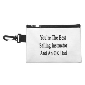 You're The Best Sailing Instructor And An OK Dad Accessory Bags