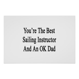 You're The Best Sailing Instructor And An OK Dad Poster
