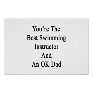 You're The Best Swimming Instructor And An OK Dad. Poster